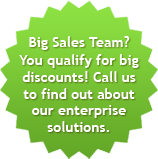 Big Sales Team? You qualify for big discounts! Call us to find out about our enterprise solutions.